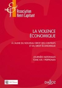 Yves Picod et Denis Mazeaud - La violence économique - A l'aune du nouveau droit des contrats et du droit économique - Journées nationales, Tome 21, Perpignan.