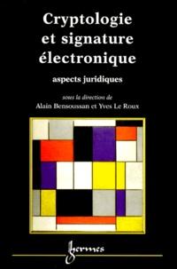 Yves-Pierre Le Roux et Alain Bensoussan - Cryptologie et signature électronique - Aspects juridiques.