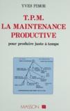 Yves Pimor - TPM : La maintenance productive pour produire juste à temps.
