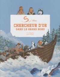 Yves Pinguilly et Bruno Pilorget - Chercheur d'or dans le Grand Nord.
