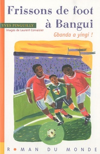 Yves Pinguilly - Frissons de foot à Bangui - Gbanda a yingi !.