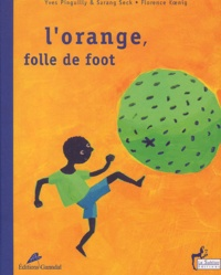 Yves Pinguilly et Sarang Seck - L'orange, folle de foot.