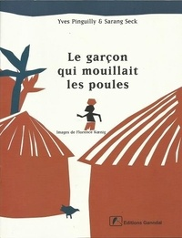 Yves Pinguilly et Sarang Seck - Le garçon qui mouillait les poules.