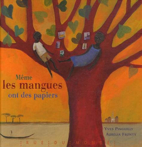 Yves Pinguilly et Aurélia Fronty - Même les mangues ont des papiers.