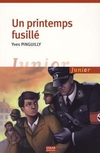 Yves Pinguilly - Un printemps fusillé.