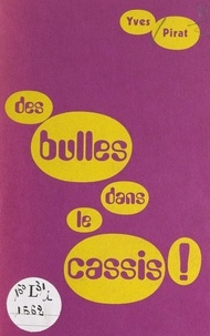 Yves Pirat - Des bulles dans le cassis !.