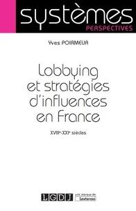 Lobbying et stratégies d'influence en France- XVIIIe-XXIe siècles - Yves Poirmeur pdf epub