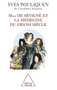 Yves Pouliquen - Madame de Sévigné et la médecine du grand siècle.