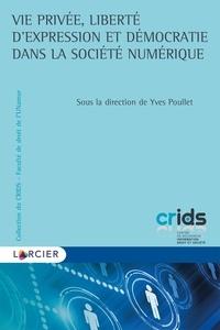 Yves Poullet - Vie privée, liberté d'expression et démocratie dans la société numérique.