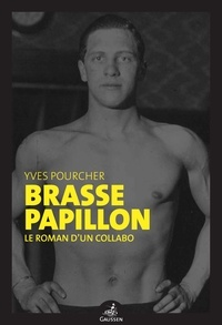 Yves Pourcher - Brasse papillon - Le roman d'un collabo.