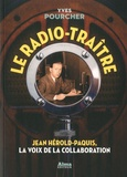 Yves Pourcher - Le radio-traître - Jean Hérold-Paquis, la voix de la Collaboration.