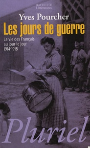 Yves Pourcher - Les jours de guerre - La vie des français au jour le jour 1914-1918.