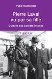 Yves Pourcher - Pierre Laval vu par sa fille - D'après ses carnets intimes.