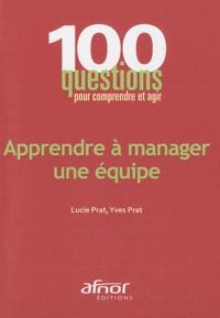 Yves Prat et Lucie Prat - Apprendre à manager une équipe.