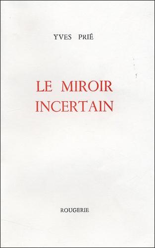 Yves Prié - Le miroir incertain.
