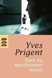 Yves Prigent - Face au harcèlement moral - Approche clinique et psychométrique. Manuel de diagnostic, prévention et conduite à tenir.