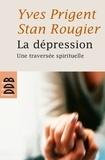 Yves Prigent et Stan Rougier - La dépression - Une traversée spirituelle.