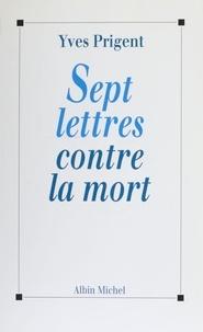 Yves Prigent - Sept lettres contre la mort.