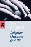 Yves Prigent - Soigner, changer, guérir.