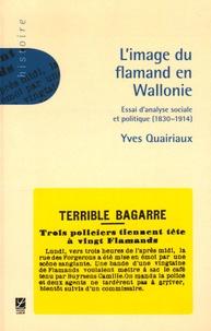 Yves Quairiaux - L'image du Flamand en Wallonie (1830-1914) : essai d'analyse sociale et politique - Essai d'analyse sociale et politique.