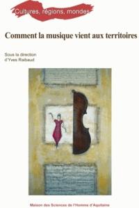 Yves Raibaud - Comment la musique vient aux territoires.