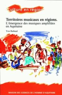 Yves Raibaud - Territoires musicaux en région - L'émergence des musiques amplifiées en Aquitaine.