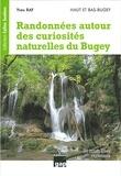 Yves Ray - Randonnées autour des curiosités naturelles du Bugey , 38 itinéraires reconnus - Haut et Bas Bugey - Haut et Bas-Bugey - Cascades, roches percées, arches, marmites de géant, gorges, failles et marais - 38 itinéraires reconnus.