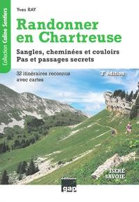 Yves Ray - Randonner en Chartreuse - Sangles, cheminées et couloirs. Pas et passages secrets.