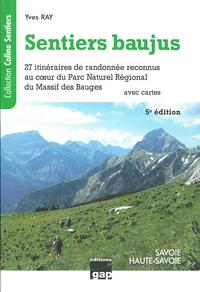 Yves Ray - Sentiers baujus - Savoie - Haute Savoie. De la randonnée familiale sportive, 27 itinéraires reconnus au coeur du Parc Naturel Régional du Massif des Bauges.