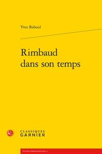 Yves Reboul - Rimbaud dans son temps.