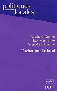 Yves-René Guillou et Jean-Marc Binot - L'achat public local.