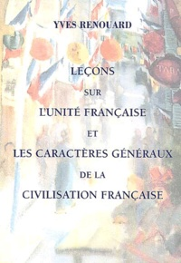 Yves Renouard - Leçons sur l'unité française et les caractères généraux de la civilisation française.