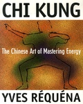 Yves Réquéna - Chi Kung - The Chinese Art of Mastering Energy.