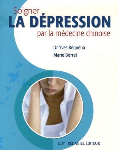 Yves Réquéna et Marie Borrel - Soigner la dépression par la médecine chinoise.