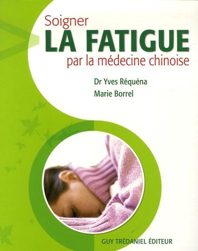 Yves Réquéna et Marie Borrel - Soigner la fatigue par la médecine chinoise.