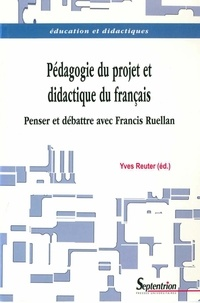 Yves Reuter - Pédagogie du projet & didactique du français - Penser et débattre avec Francis Ruellan.