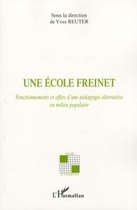 Yves Reuter - Une école Freinet - Fonctionnements et effets d'une pédagogie alternative en milieu populaire.