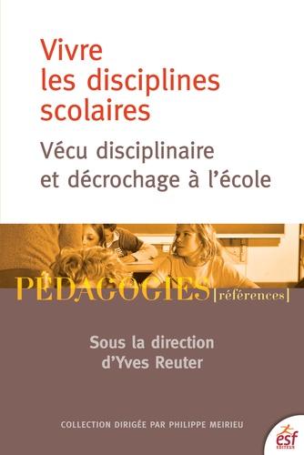 Vivre les disciplines scolaires. Vécu disciplinaire et décrochage à l'école
