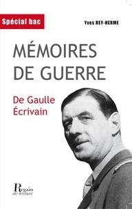 Yves Rey-Herme - Mémoires de guerre - De Gaulle écrivain.