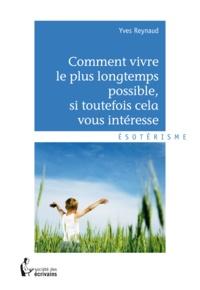 Yves Reynaud - Comment vivre le plus longtemps possible si toutefois cela vous intéresse.
