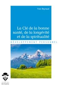 Yves Reynaud - La clé de la bonne santé, de la longévité et de la spiritualité.