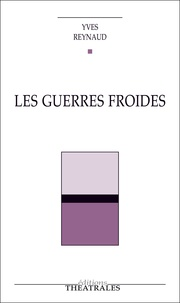 Yves Reynaud - Les Guerres froides.