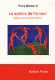 Yves Richard - La spirale de l'amour - Essai sur un mystère éternel.