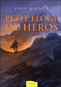 Yves Richez - Petit éloge du héros.