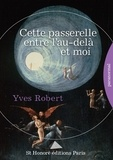 Yves Robert - Cette passerelle entre l'au-delà et moi.
