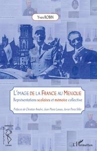 Yves Robin - L'image de la France au Mexique - Représentations scolaires et mémoire collective.