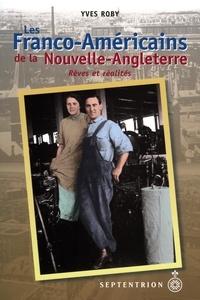 Yves Roby - Franco-Américains de la Nouvelle-Angleterre (Les) - Rêves et réalités..