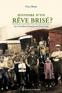 Yves Roby - Histoire d'un rêve brisé ? - Les Canadiens français aux Etats-Unis.