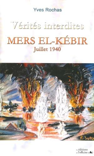 Yves Rochas - Vérités interdites - Mers El-Kébir Juillet 1940.