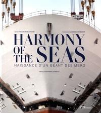 Yves Rochcongar et Bernard Biger - Harmony of the Seas - Naissance d'un géant des mers.